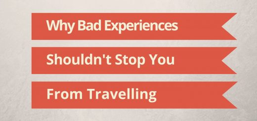 Why Bad Experiences Shouldnt Stop You From Travelling